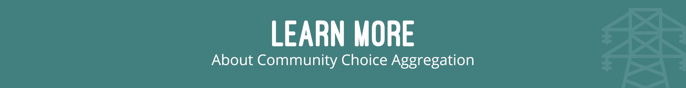 Learn More about Community Choice Aggregation