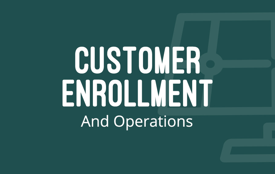 Customer Enrollment And Operations