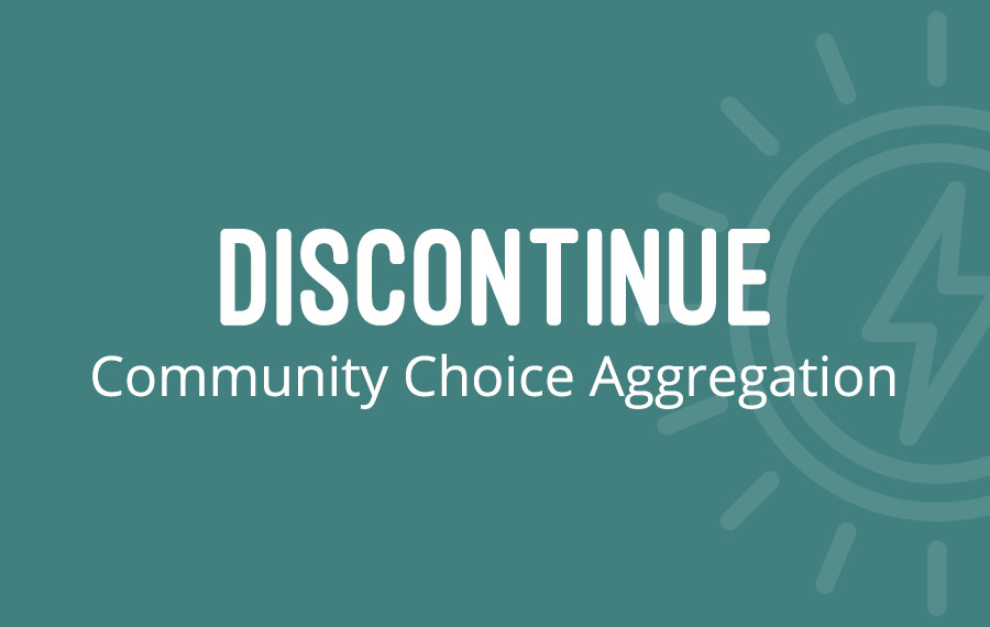Discontinue Community Choice Aggregation